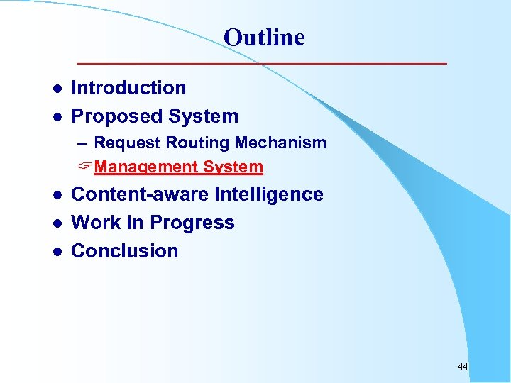 Outline l l Introduction Proposed System – Request Routing Mechanism ? Management System l