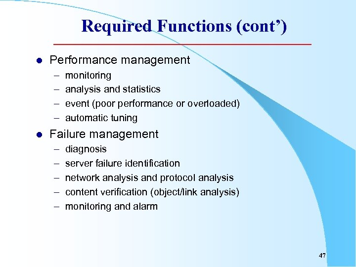Required Functions (cont') l Performance management – – l monitoring analysis and statistics event
