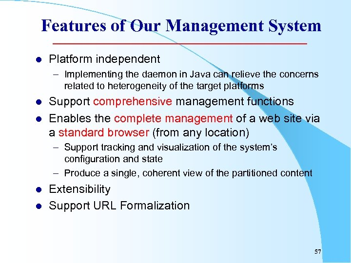 Features of Our Management System l Platform independent – Implementing the daemon in Java