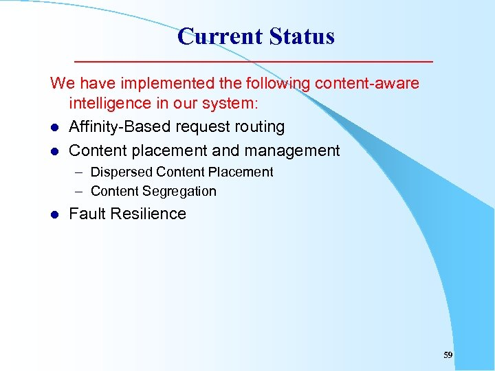 Current Status We have implemented the following content-aware intelligence in our system: l Affinity-Based
