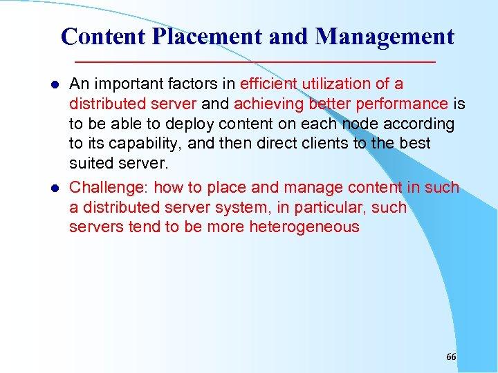 Content Placement and Management l l An important factors in efficient utilization of a