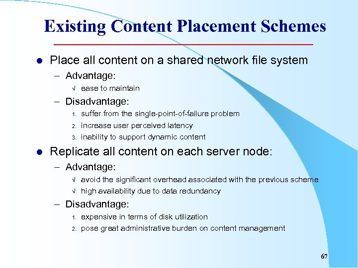 Existing Content Placement Schemes l Place all content on a shared network file system