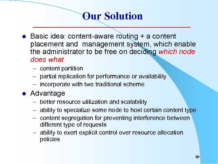 Our Solution l Basic idea: content-aware routing + a content placement and management system,