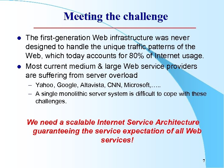 Meeting the challenge l l The first-generation Web infrastructure was never designed to handle