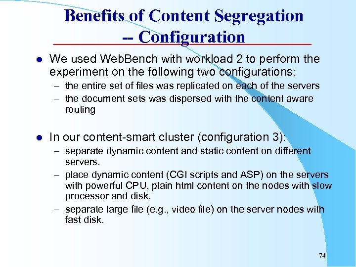 Benefits of Content Segregation -- Configuration l We used Web. Bench with workload 2