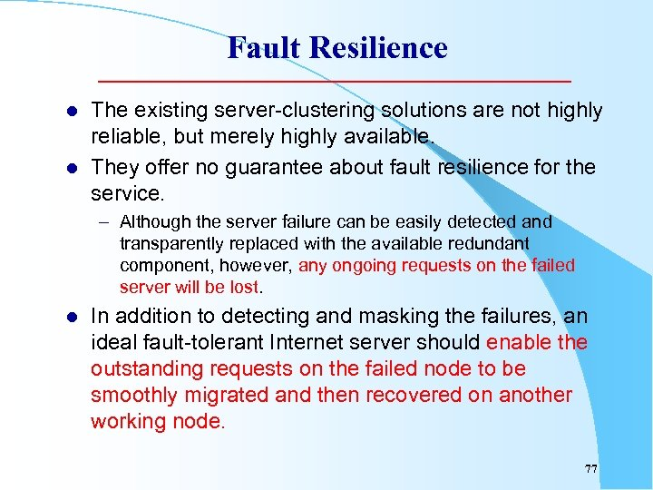 Fault Resilience l l The existing server-clustering solutions are not highly reliable, but merely