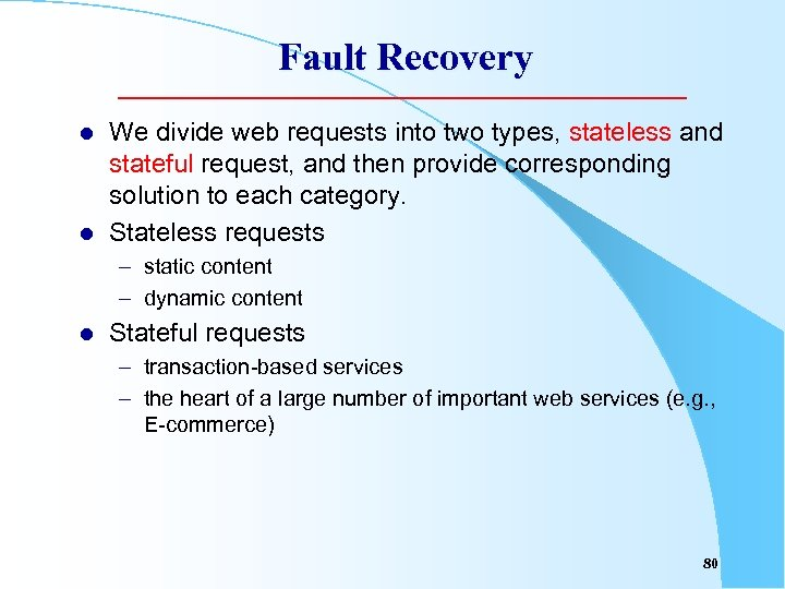 Fault Recovery l l We divide web requests into two types, stateless and stateful