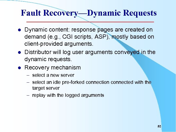 Fault Recovery—Dynamic Requests l l l Dynamic content: response pages are created on demand