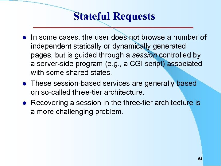 Stateful Requests l l l In some cases, the user does not browse a