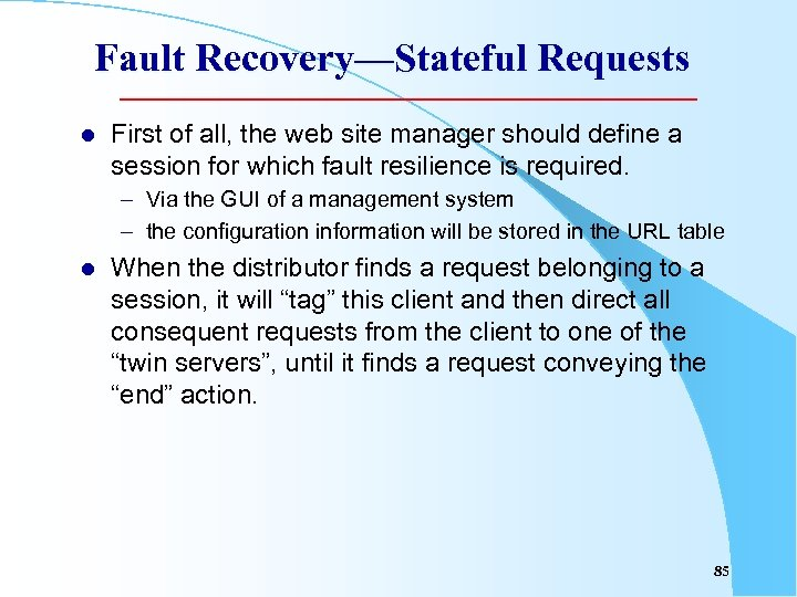 Fault Recovery—Stateful Requests l First of all, the web site manager should define a