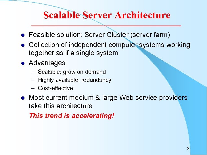 Scalable Server Architecture l l l Feasible solution: Server Cluster (server farm) Collection of