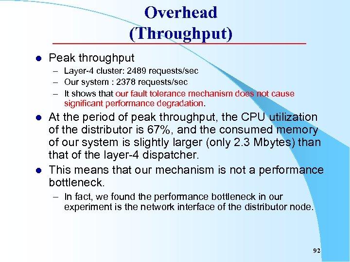 Overhead (Throughput) l Peak throughput – Layer-4 cluster: 2489 requests/sec – Our system :