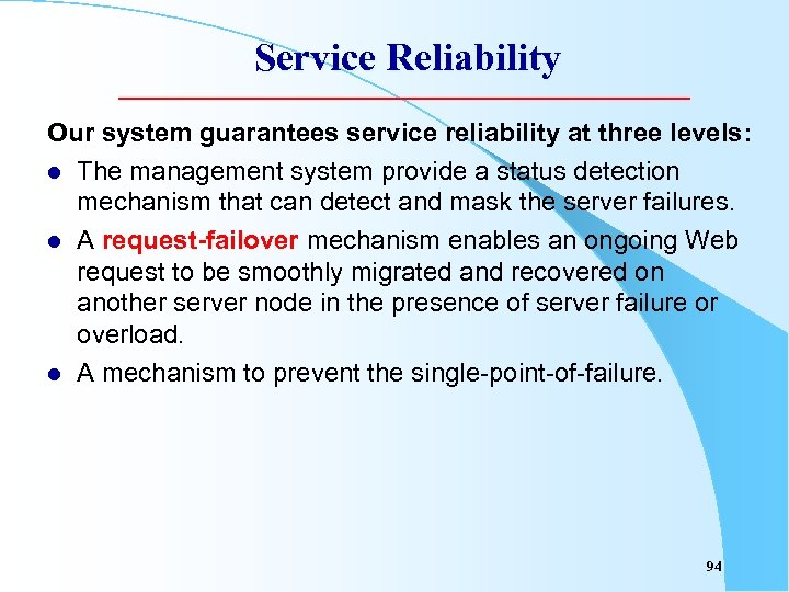 Service Reliability Our system guarantees service reliability at three levels: l The management system