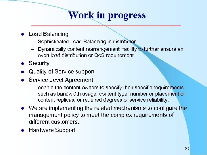Work in progress l Load Balancing – Sophisticated Load Balancing in distributor – Dynamically