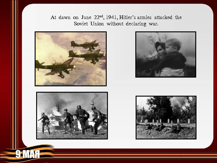 At dawn on June 22 nd, 1941, Hitler's armies attacked the Soviet Union without