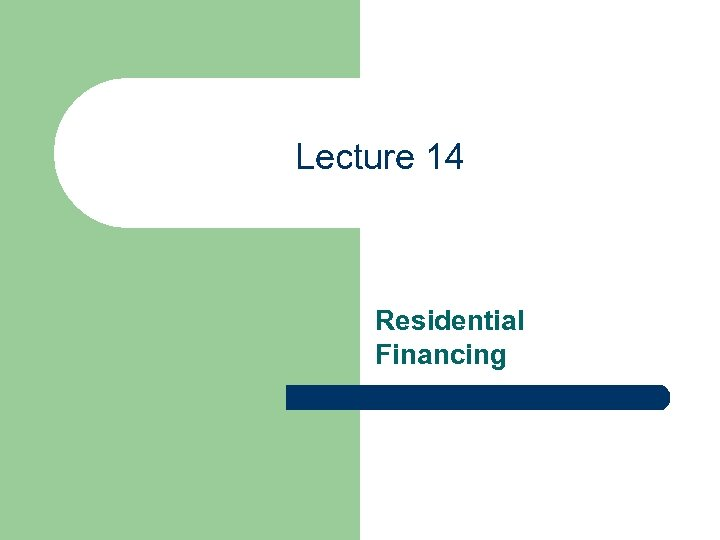 Lecture 14 Residential Financing