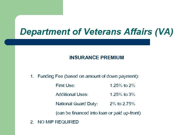 Department of Veterans Affairs (VA) INSURANCE PREMIUM 1. Funding Fee (based on amount of