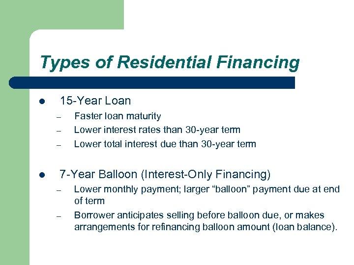 Types of Residential Financing l 15 -Year Loan – – – l Faster loan