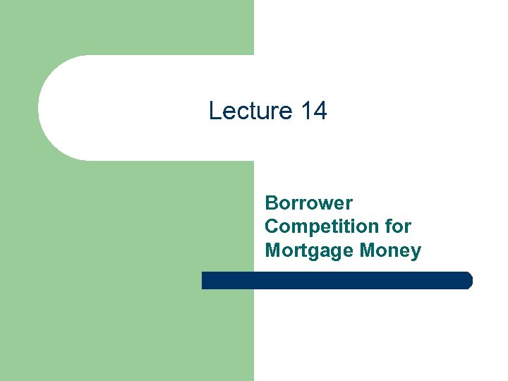 Lecture 14 Borrower Competition for Mortgage Money