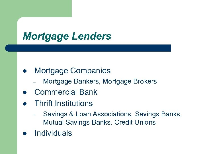 Mortgage Lenders l Mortgage Companies – l l Commercial Bank Thrift Institutions – l