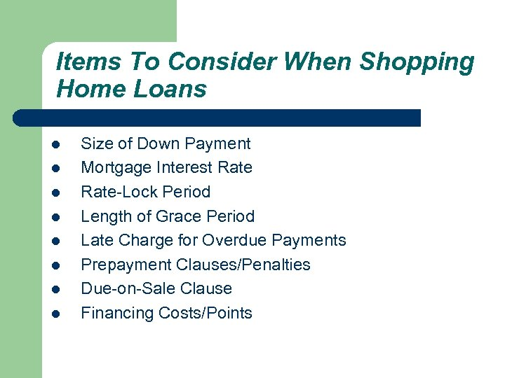 Items To Consider When Shopping Home Loans l l l l Size of Down