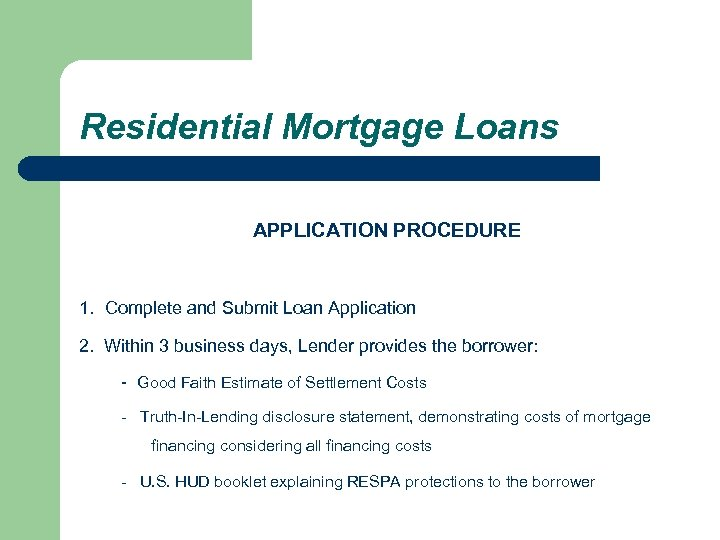 Residential Mortgage Loans APPLICATION PROCEDURE 1. Complete and Submit Loan Application 2. Within 3