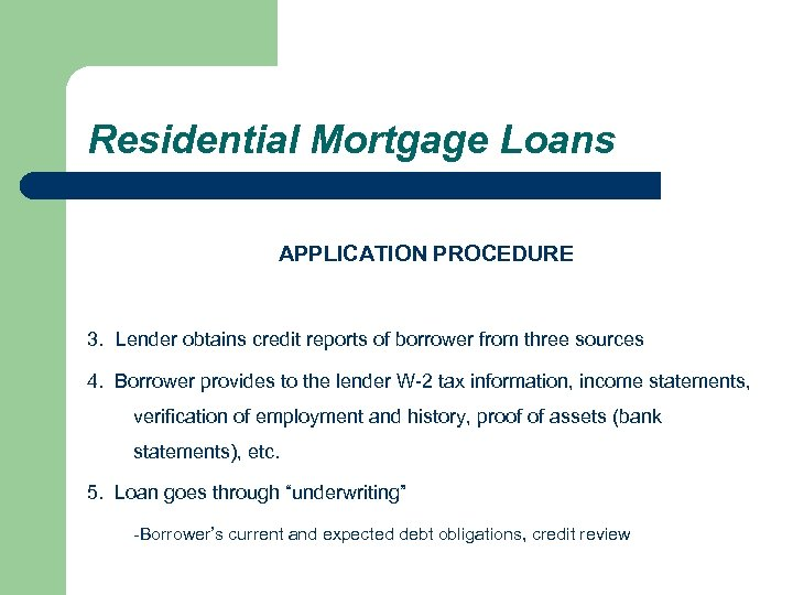 Residential Mortgage Loans APPLICATION PROCEDURE 3. Lender obtains credit reports of borrower from three