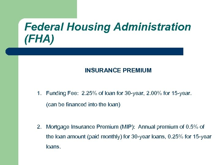 Federal Housing Administration (FHA) INSURANCE PREMIUM 1. Funding Fee: 2. 25% of loan for