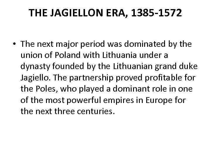 THE JAGIELLON ERA, 1385 -1572 • The next major period was dominated by the