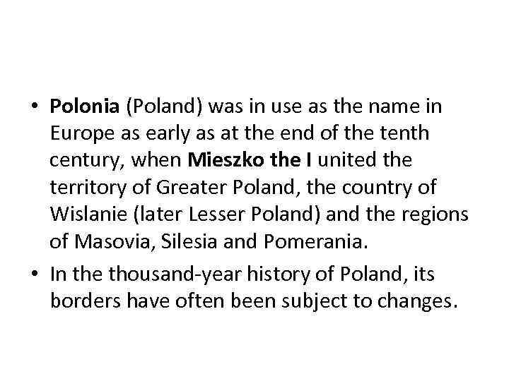 • Polonia (Poland) was in use as the name in Europe as early