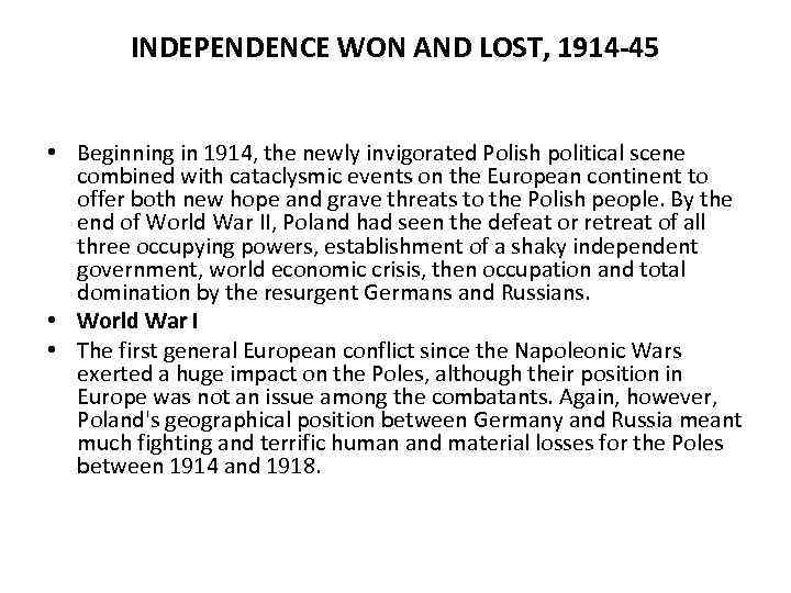 INDEPENDENCE WON AND LOST, 1914 -45 • Beginning in 1914, the newly invigorated Polish