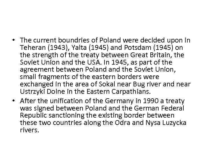 • The current boundries of Poland were decided upon in Teheran (1943), Yalta