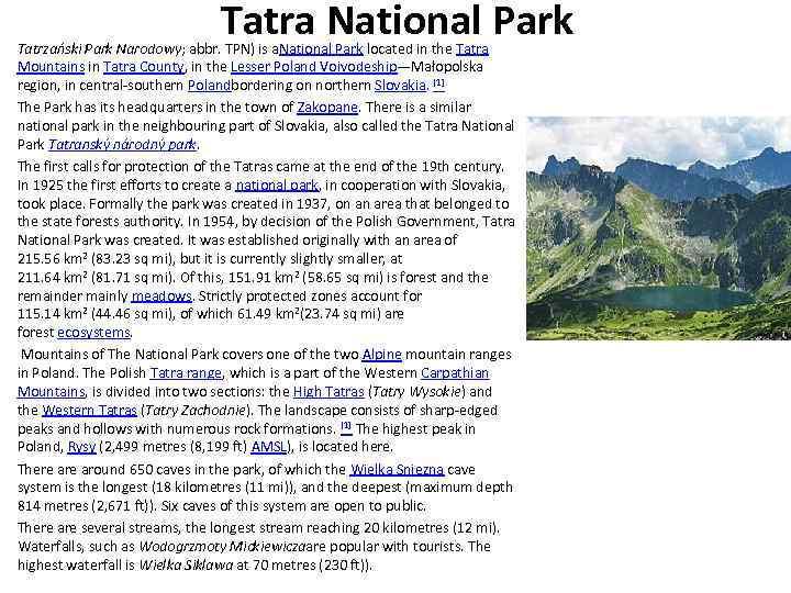 Tatra National Park Tatrzański Park Narodowy; abbr. TPN) is a. National Park located in