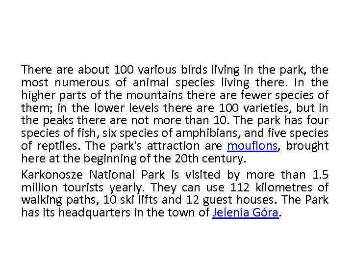 There about 100 various birds living in the park, the most numerous of animal
