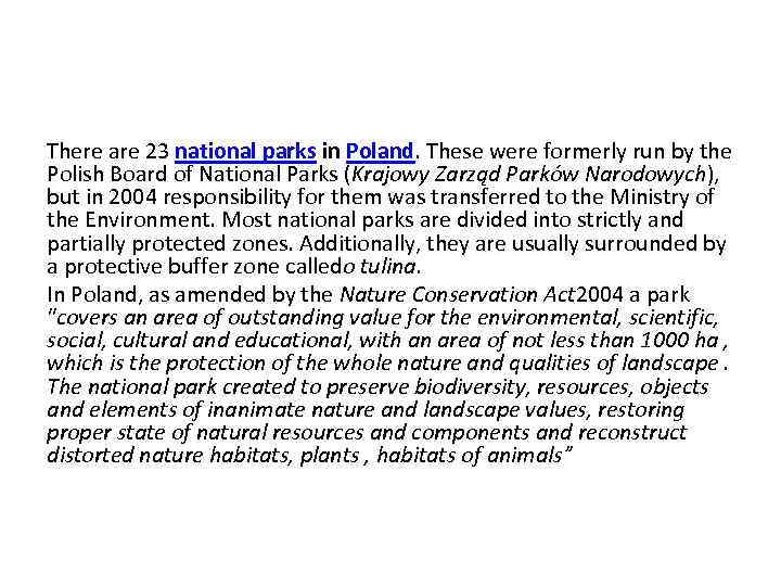 There are 23 national parks in Poland. These were formerly run by the