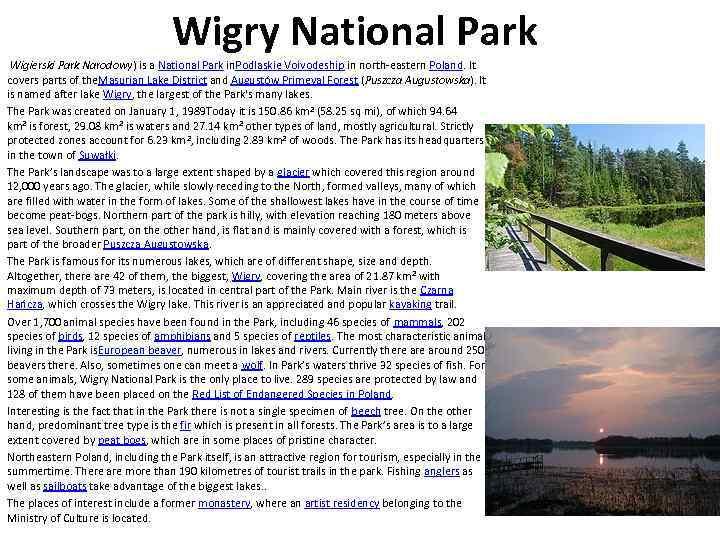 Wigry National Park Wigierski Park Narodowy) is a National Park in. Podlaskie Voivodeship in