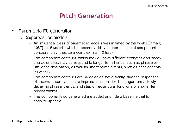 Text-to-Speech Pitch Generation • Parametric F 0 generation ► Superposition models ◦ An influential