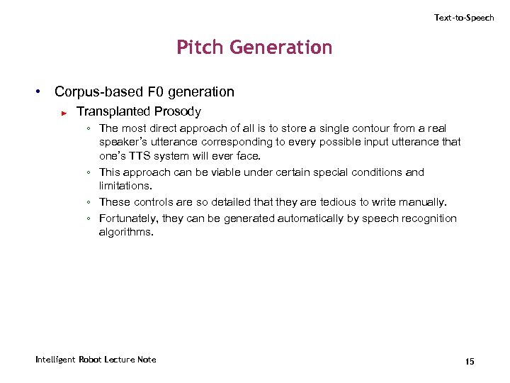 Text-to-Speech Pitch Generation • Corpus-based F 0 generation ► Transplanted Prosody ◦ The most
