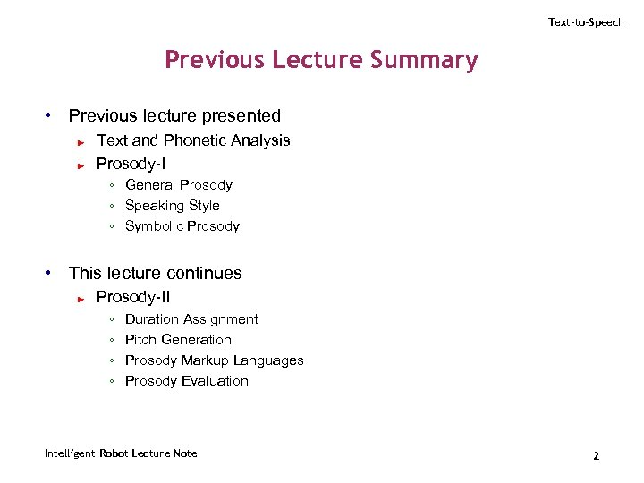 Text-to-Speech Previous Lecture Summary • Previous lecture presented ► ► Text and Phonetic Analysis