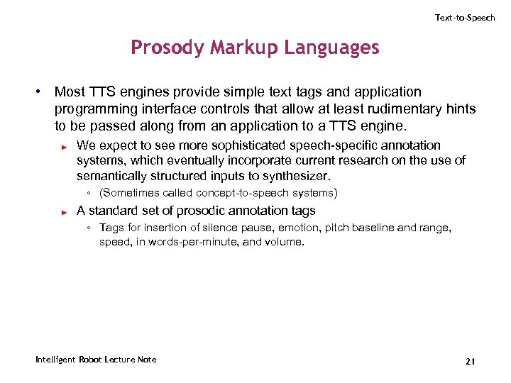 Text-to-Speech Prosody Markup Languages • Most TTS engines provide simple text tags and application