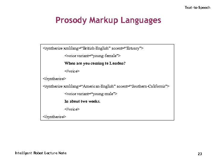 """Text-to-Speech Prosody Markup Languages <synthesise xml: lang=""""British-English"""" accent=""""Estuary""""> <voice variant=""""young-female""""> When are you coming"""