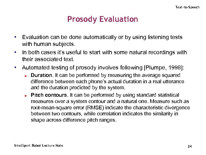 Text-to-Speech Prosody Evaluation • Evaluation can be done automatically or by using listening tests