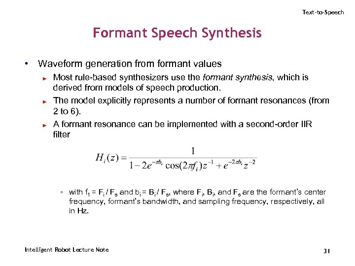 Text-to-Speech Formant Speech Synthesis • Waveform generation from formant values ► ► ► Most
