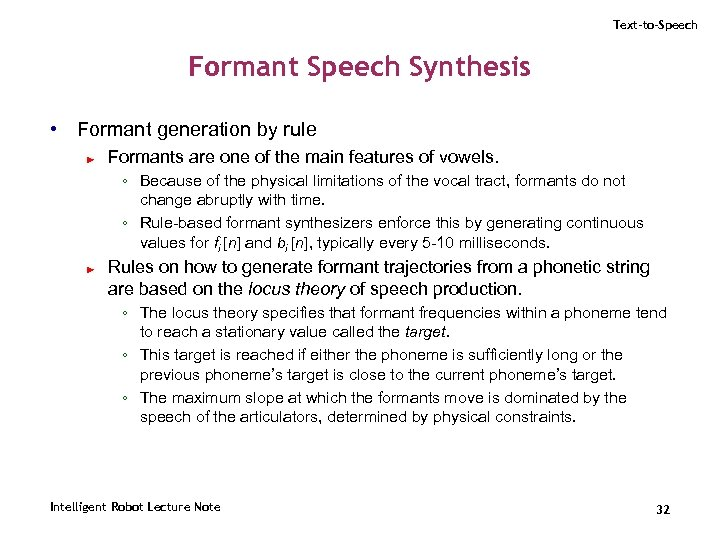 Text-to-Speech Formant Speech Synthesis • Formant generation by rule ► Formants are one of