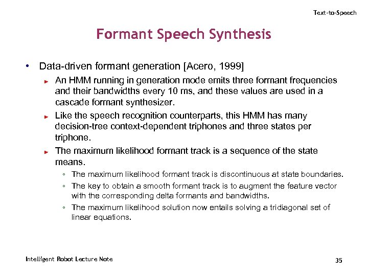 Text-to-Speech Formant Speech Synthesis • Data-driven formant generation [Acero, 1999] ► ► ► An