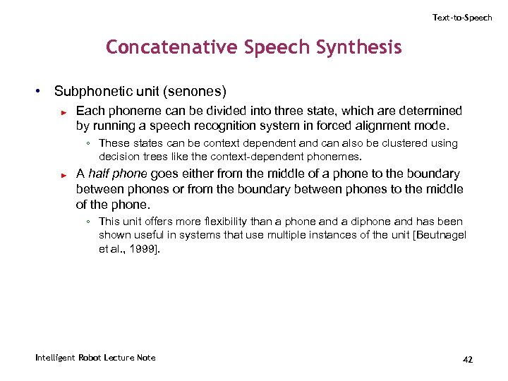 Text-to-Speech Concatenative Speech Synthesis • Subphonetic unit (senones) ► Each phoneme can be divided