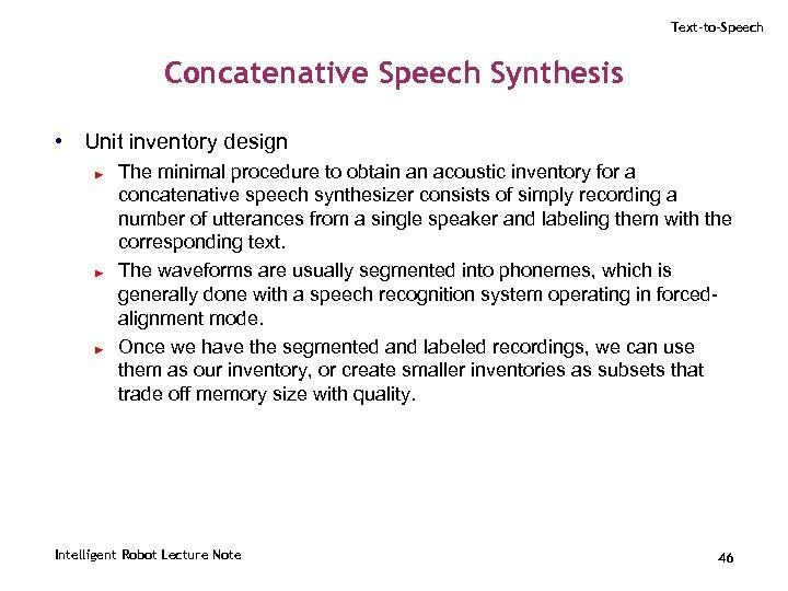 Text-to-Speech Concatenative Speech Synthesis • Unit inventory design ► ► ► The minimal procedure