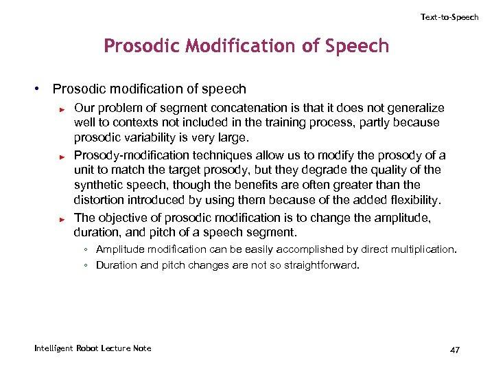 Text-to-Speech Prosodic Modification of Speech • Prosodic modification of speech ► ► ► Our