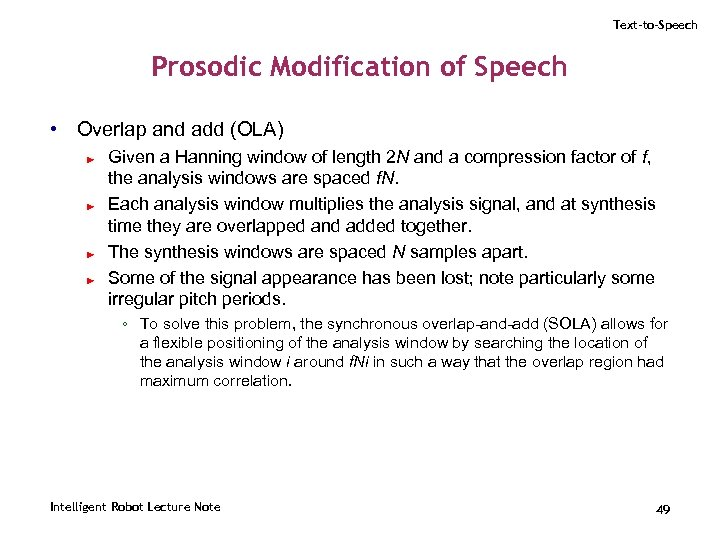 Text-to-Speech Prosodic Modification of Speech • Overlap and add (OLA) ► ► Given a