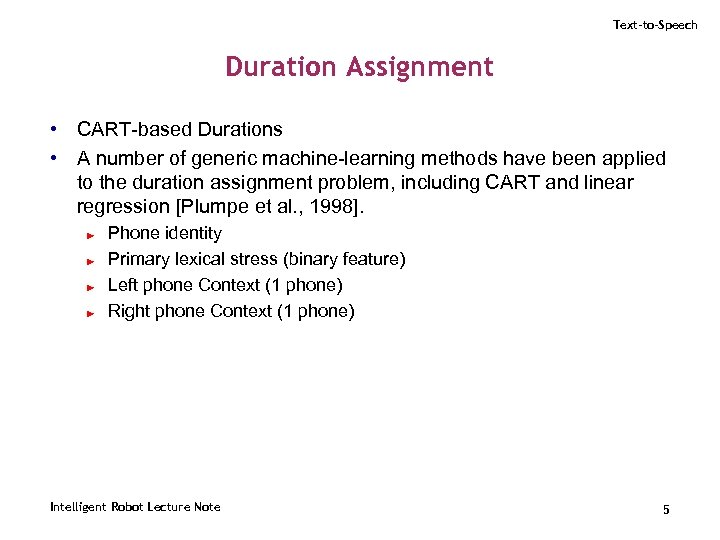 Text-to-Speech Duration Assignment • CART-based Durations • A number of generic machine-learning methods have